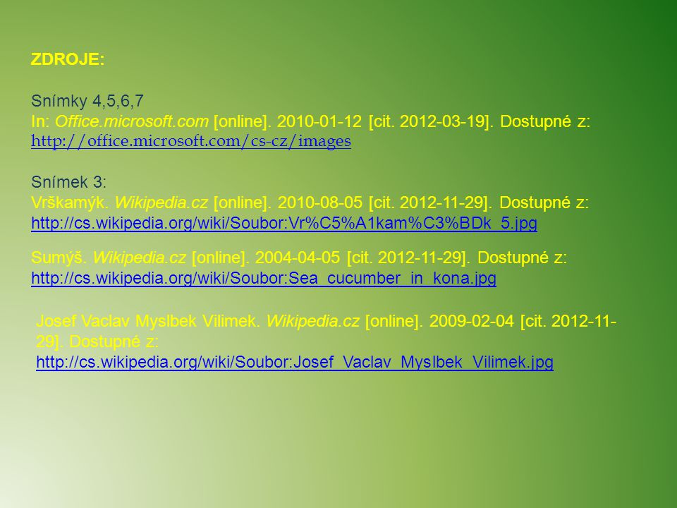 ZDROJE: Snímky 4,5,6,7 In: Office.microsoft.com [online]. 2010-01-12 [cit. 2012-03-19]. Dostupné z: http://office.microsoft.com/cs-cz/images.